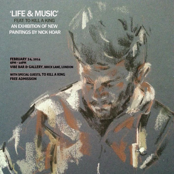 Life & Music feat. To Kill A King: An exhibition of new paintings by Nick Hoar Exclusive Preview