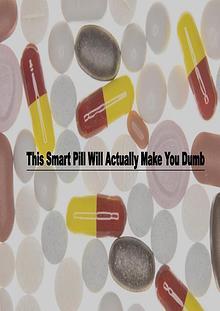 Smart Pills and Dumb Brains