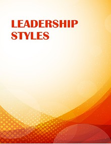 Qualities and Styles of Effective Leadership