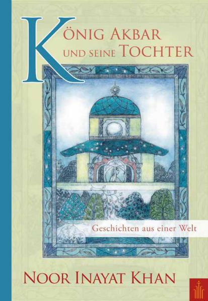 Bücher über Interreligiöse Spiritualität, Meditation und Universaler Sufismus König Akbar und seine Tochter von Noor Inayat Khan