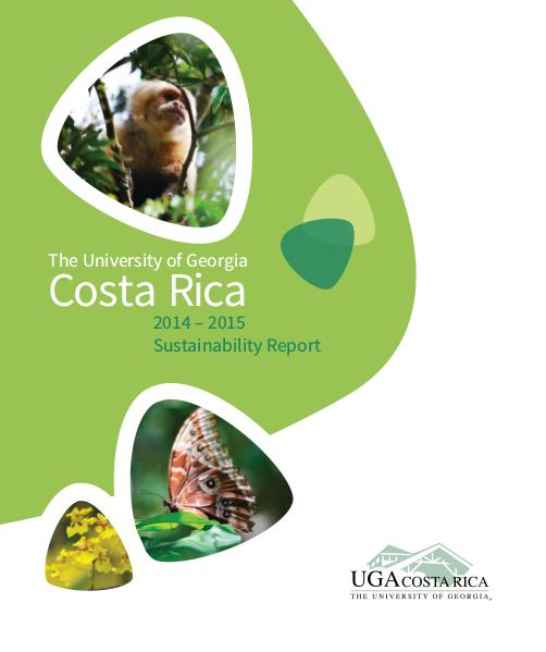 The University of Georgia Costa Rica 2014-2015 Sustainability Report UGA Costa Rica 2014 - 2015 Sustainability Report