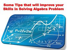 Some Tips that will improve your Skills in Solving Algebra Problem