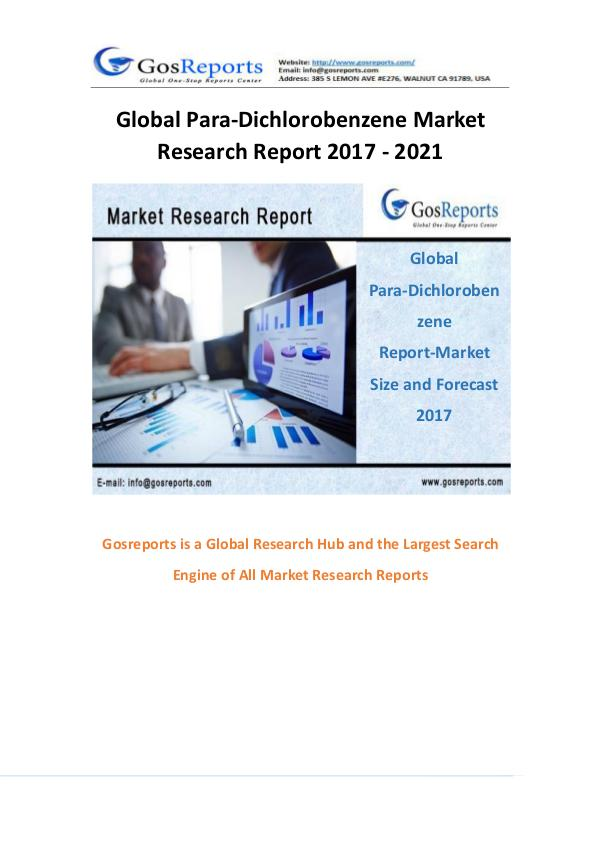 Gosreports; Global Para-Dichlorobenzene Market Research Report 2017 - Global Para-Dichlorobenzene Market Research Report