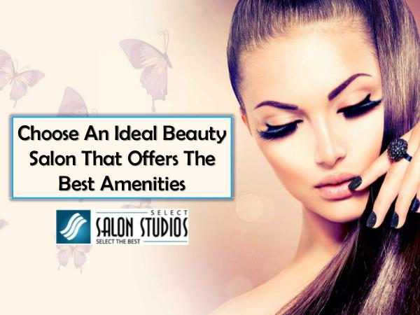 Choose An Ideal Beauty Salon That Offers The Best Amenities Choose An Ideal Beauty Salon That Offers The Best