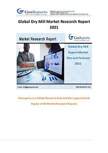 Global Dry Mill Market Research Report 2021