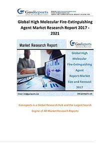 Gosreports New Market Research Report: Global High Molecular Fire-Ext