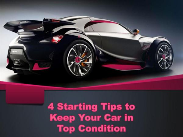 4 Starting Tips to Keep Your Car in Top Condition 4 Starting Tips to Keep Your Car in Top Condition
