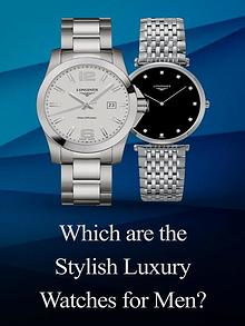 Which are the Stylish Luxury Watches for Men?