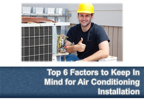 Top 6 Factors to Keep In Mind for Air Conditioning Installation Top 6 Factors to Keep In Mind for Air Conditioning