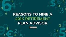REASONS TO HIRE A 401K RETIREMENT PLAN ADVISOR