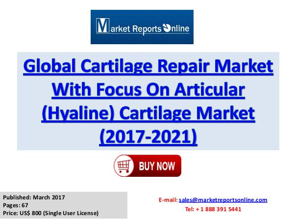 Cartilage Repair Market Analysis Global Forecast to 2017-2021 March 2017