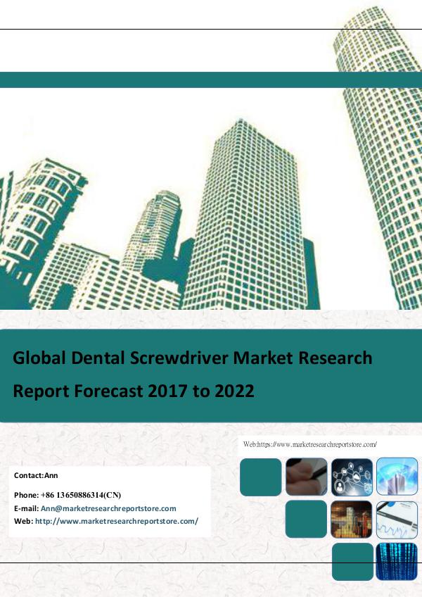Market Research Report Store  Global Dental Screwdriver Market Research Report F