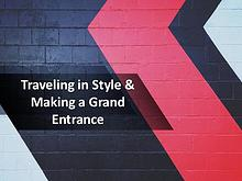 Traveling in Style & Making a Grand Entrance