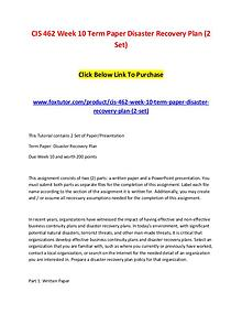 CIS 462 Week 10 Term Paper Disaster Recovery Plan (2 Set)