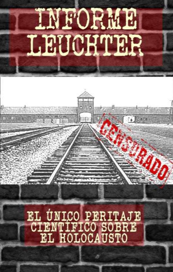 INFORME LEUCHTER - EL HOLOCAUSTO NO EXISTIÓ Informe Leuchter Bolsillo - Edicion Homenaje
