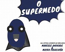O Supermedo - E se o medo virasse um super-herói?