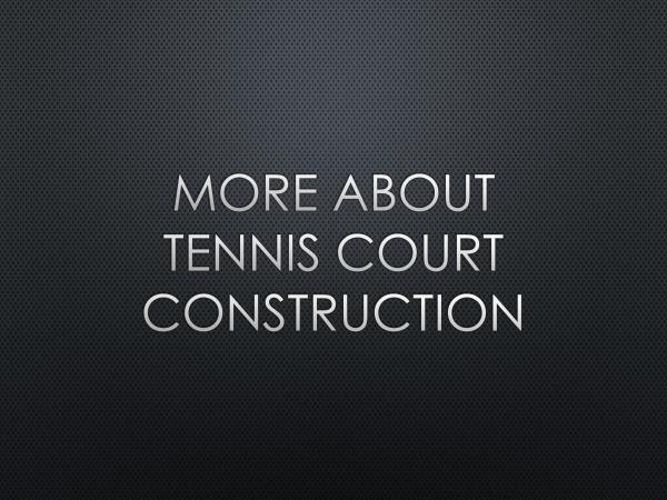CrowAll More About Tennis Court Construction