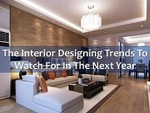 The Interior Designing Trends to Watch For in the Next Year