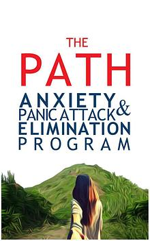 THE PATH: ANXIETY & PANIC ATTACK ELIMINATION PROGRAM