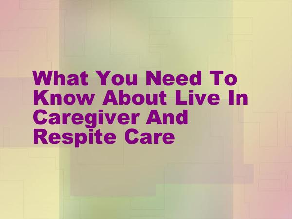 Live in Caregiver What You Need To Know About Live In Caregiver And