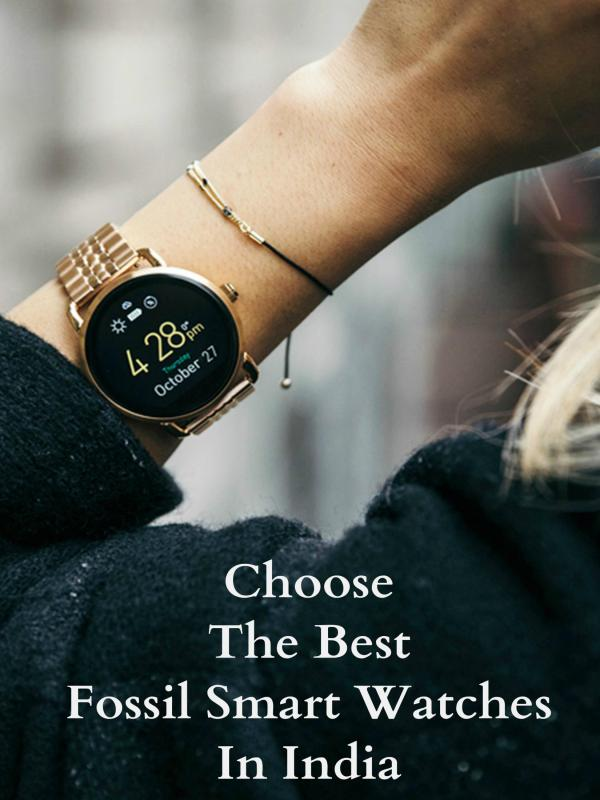Choose the Best Fossil Smart Watches in India Choose the Best Fossil Smart Watches in India