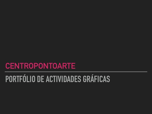 Portfólio Actividades Artes Gráficas Portfólio Actividades Gráficas Centropontoarte