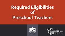 Required Eligibilities of Preschool Teacher