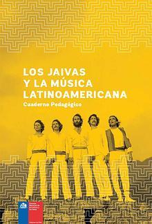 LOS JAIVAS Y LA MÚSICA LATINOAMERICANA / Cuaderno Pedagógico